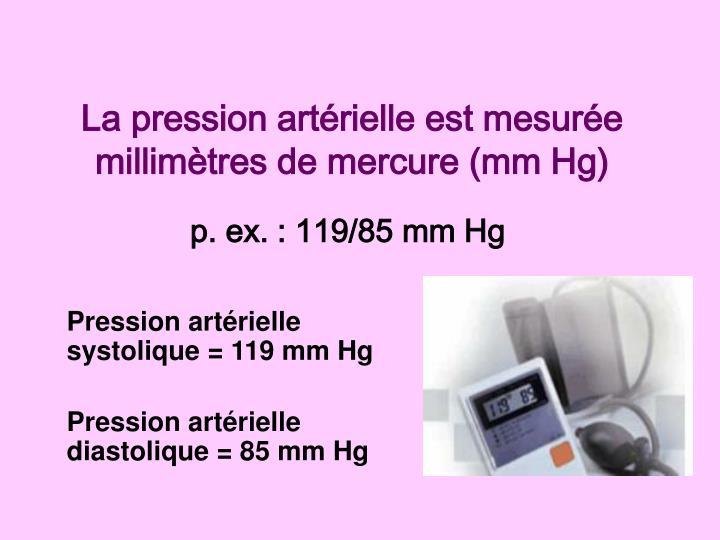 La pression artérielle est mesurée millimètres de mercure (mm Hg)