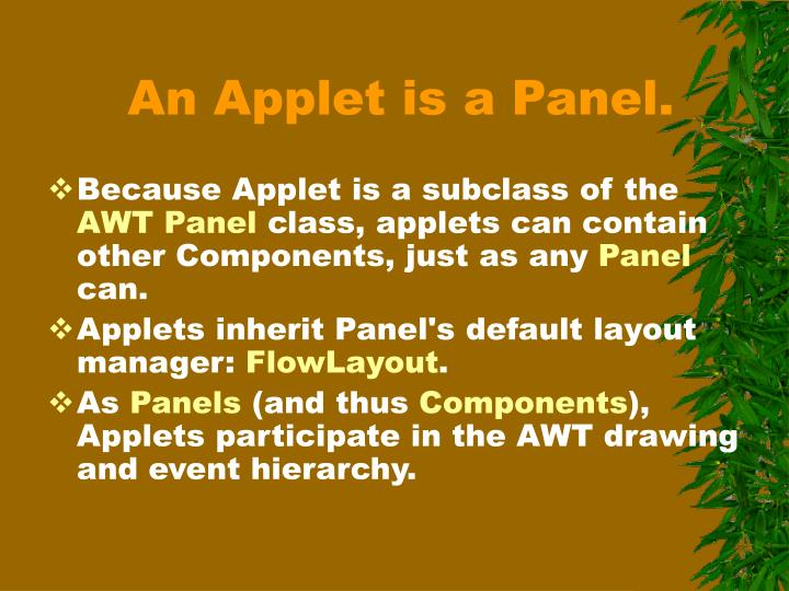 An Applet is a Panel.