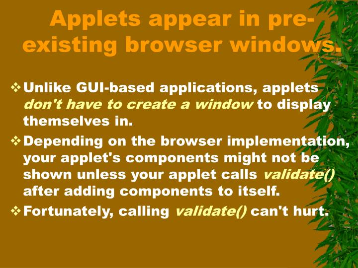 Applets appear in pre-existing browser windows.