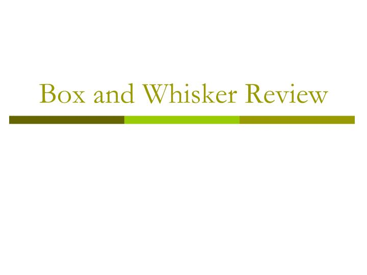 Box and whisker review