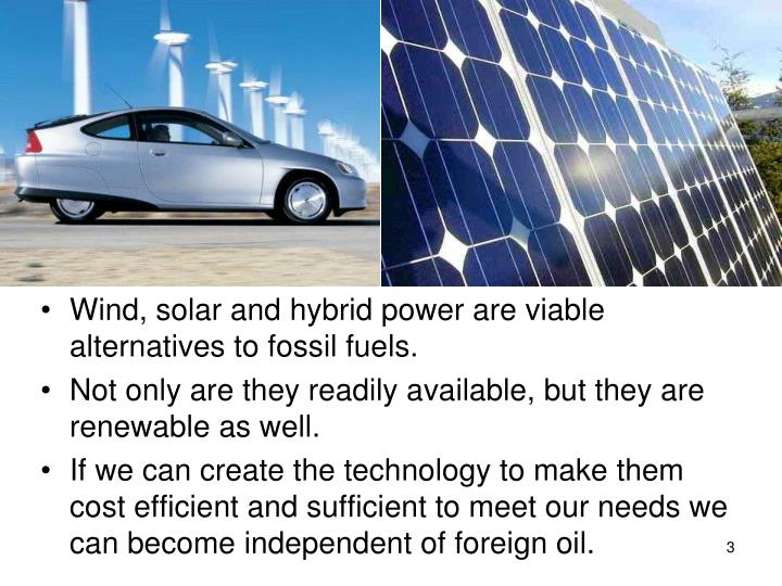Wind, solar and hybrid power are viable alternatives to fossil fuels.