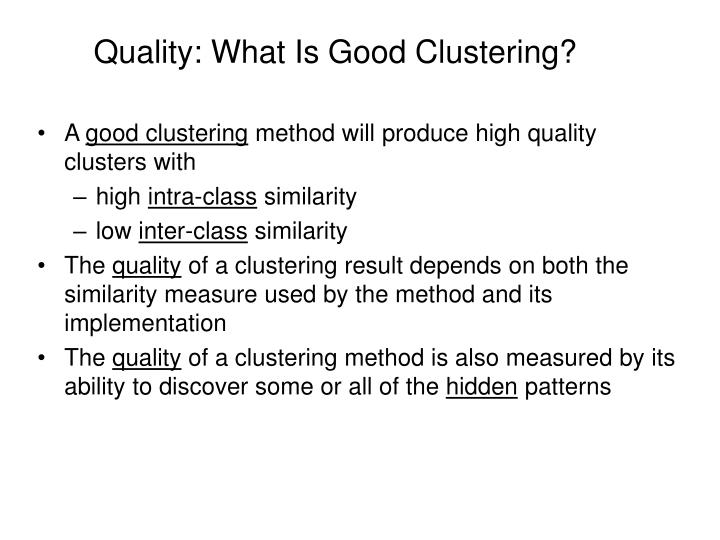 Quality: What Is Good Clustering?