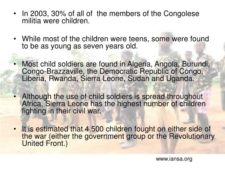 In 2003, 30% of all of  the members of the Congolese militia were children.