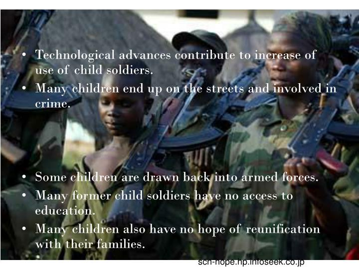 Technological advances contribute to increase of use of child soldiers.