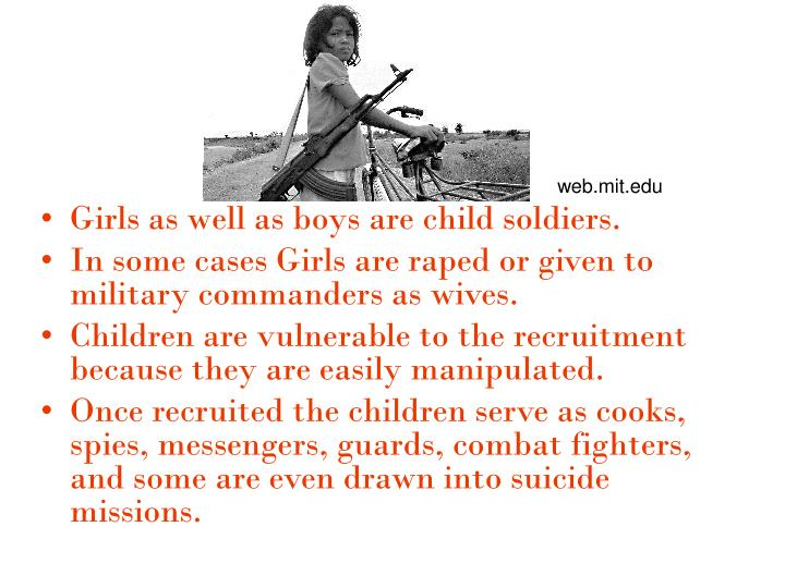 Girls as well as boys are child soldiers.
