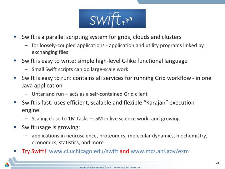 Swift is a parallel scripting system for grids, clouds and clusters