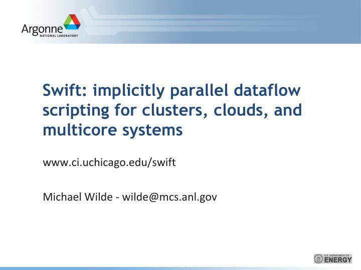Swift implicitly parallel dataflow scripting for clusters clouds and multicore systems