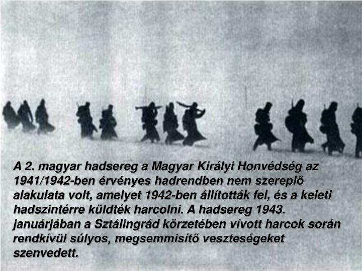 A 2. magyar hadsereg a Magyar Királyi Honvédség az 1941/1942-ben érvényes hadrendben nem szereplő alakulata volt, amelyet 1942-ben állították fel, és a keleti hadsz
