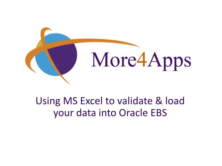 Using MS Excel to validate & load your data into Oracle EBS