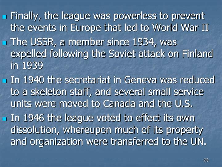 Finally, the league was powerless to prevent the events in Europe that led to World War II