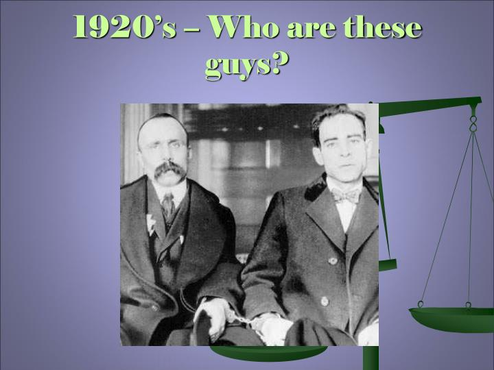 1920's – Who are these guys?