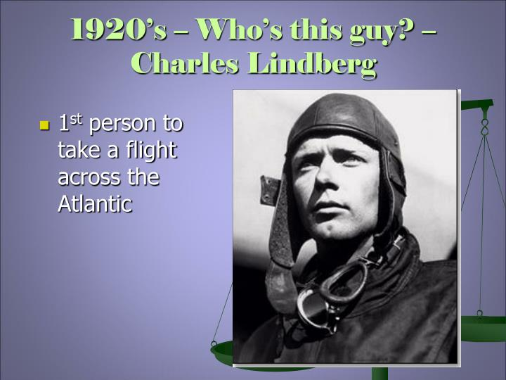 1920's – Who's this guy? – Charles Lindberg