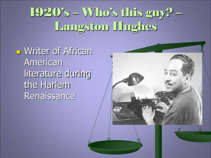 1920's – Who's this guy? – Langston Hughes