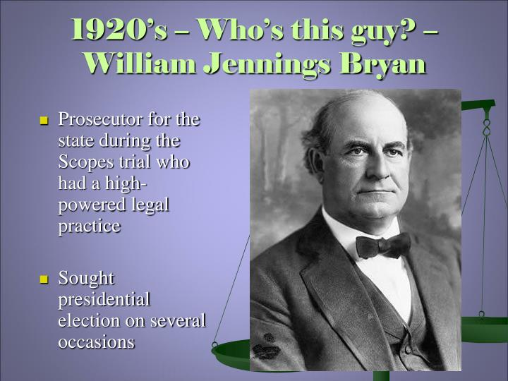 1920's – Who's this guy? – William Jennings Bryan