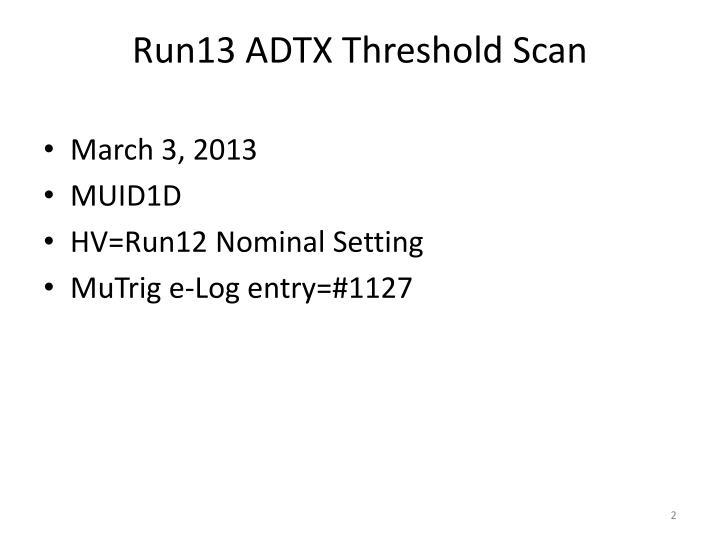 Run13 ADTX Threshold Scan