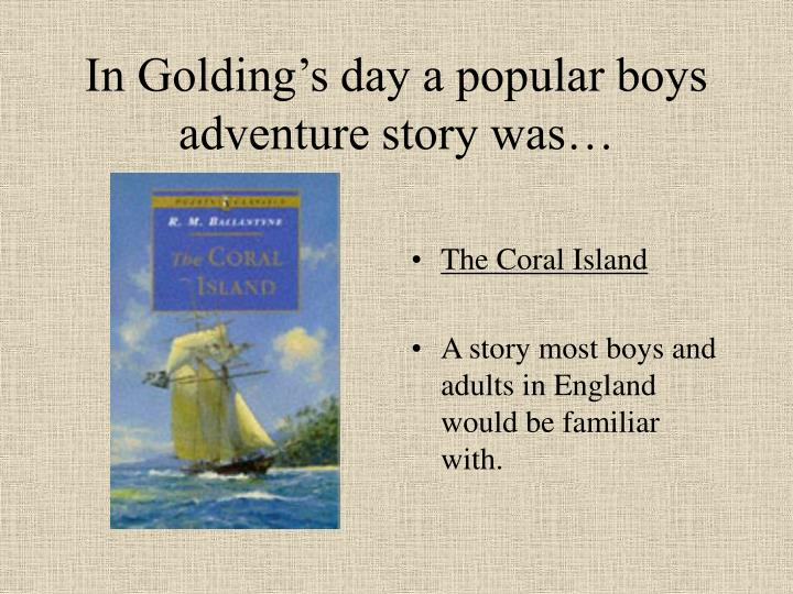 In Golding's day a popular boys adventure story was…