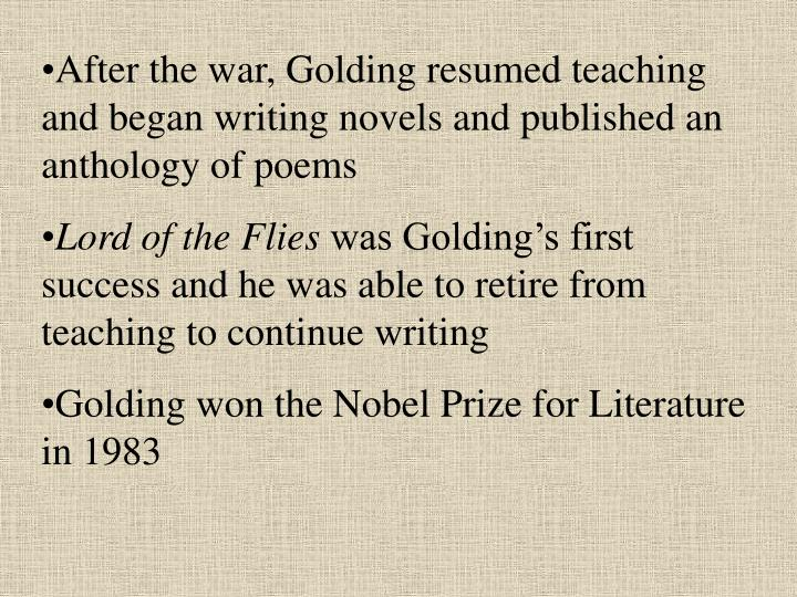 After the war, Golding resumed teaching and began writing novels and published an anthology of poems