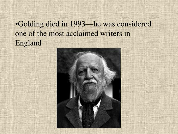 Golding died in 1993—he was considered one of the most acclaimed writers in England