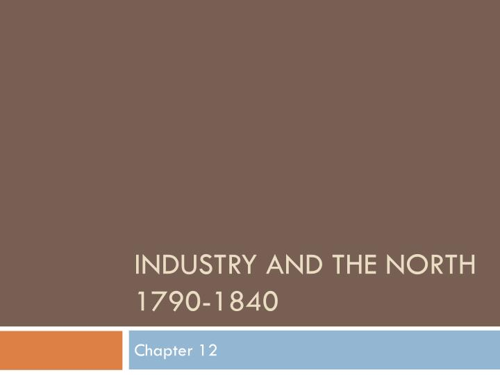 Industry and the north 1790 1840