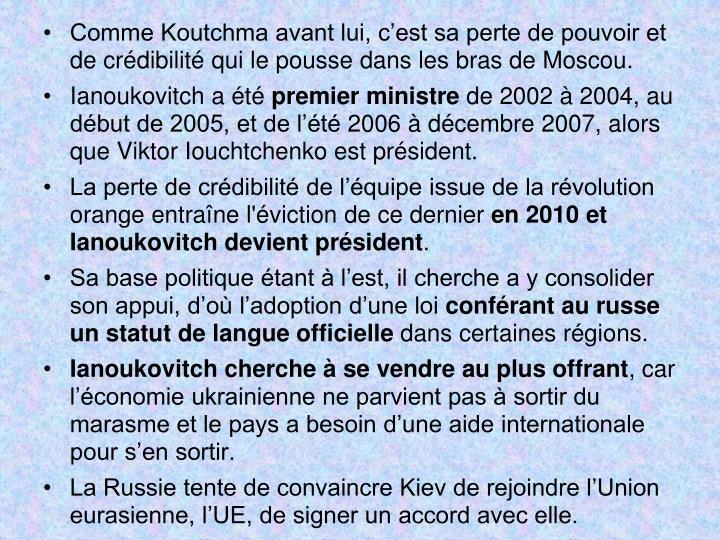 Comme Koutchma avant lui, c'est sa perte de pouvoir et de crédibilité qui le pousse dans les bras de Moscou.