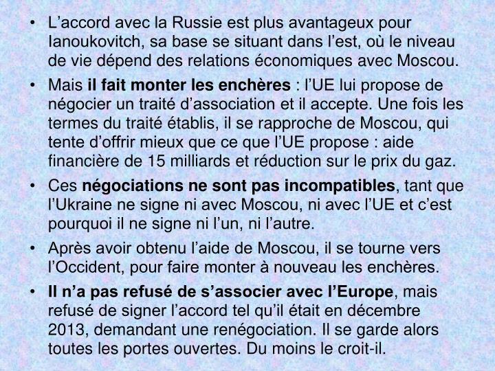 L'accord avec la Russie est plus avantageux pour Ianoukovitch, sa base se situant dans l'est, où le niveau de vie dépend des relations économiques avec Moscou.