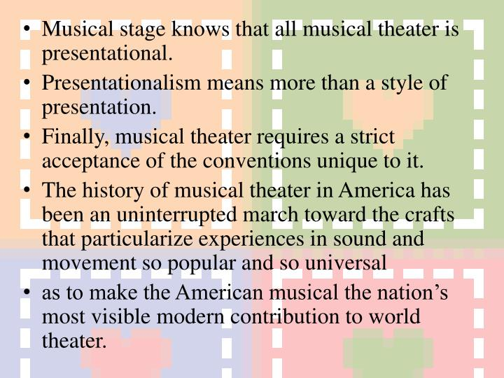 Musical stage knows that all musical theater is presentational.