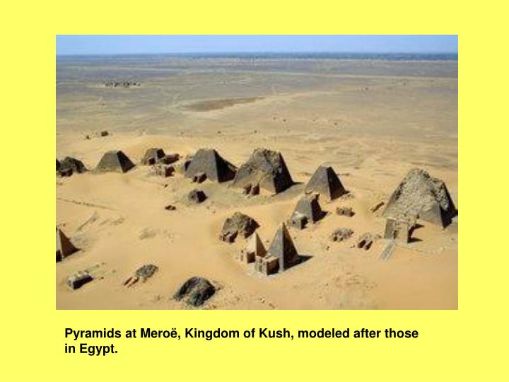 Pyramids at Meroë, Kingdom of Kush, modeled after those in Egypt.