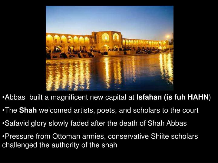 Abbas  built a magnificent new capital at