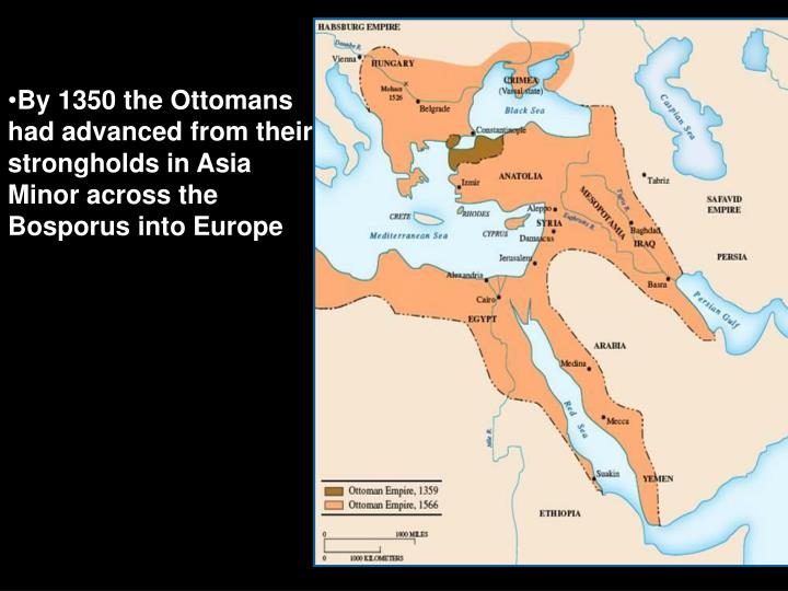 By 1350 the Ottomans had advanced from their strongholds in Asia Minor across the Bosporus into Europe