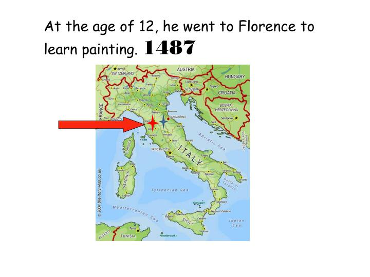 At the age of 12, he went to Florence to learn painting.