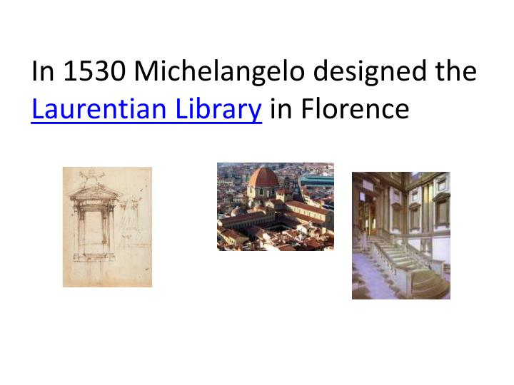 In 1530 Michelangelo designed the