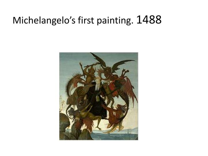 Michelangelo's first painting.