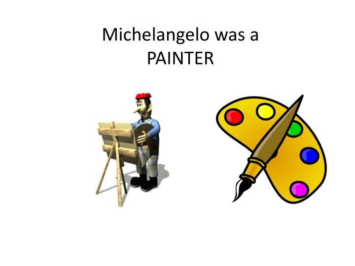 Michelangelo was a