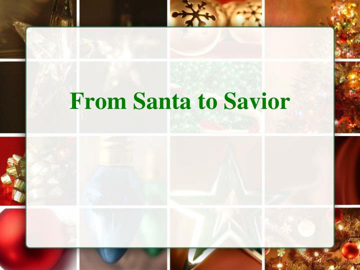 From Santa to Savior