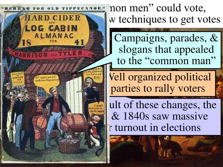 "Because more ""common men"" could vote, political parties used new techniques to get votes"