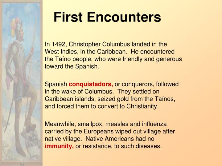 columbus and cortes encounters native and The chilam balam, a book by jaguar priests in the yucatan, speaks of the coming of a white bearded man who is believed to bear the sign of the almighty god this is marked on the biblical timeline with history during 300 ad based on the books, quetzalcoatl is bound to return someday the writings of.