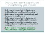 what s the difference between police patrol oversight and fire alarm oversight1