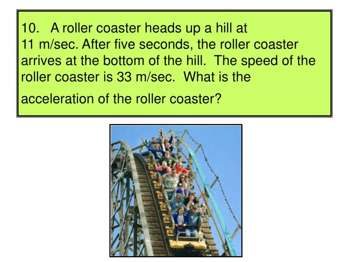 10.   A roller coaster heads up a hill at