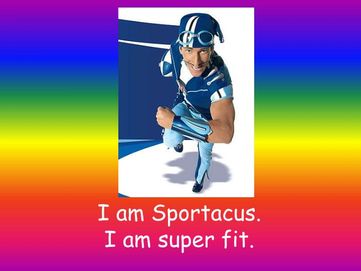 I am Sportacus.