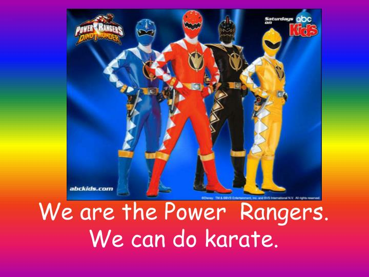 We are the Power  Rangers.