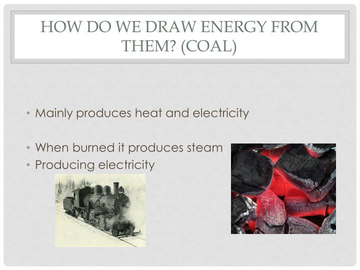 How do we draw Energy from them?