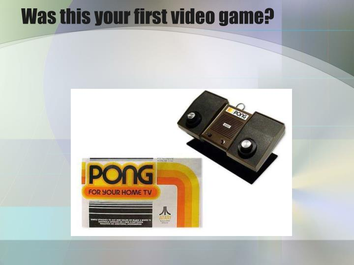 Was this your first video game?