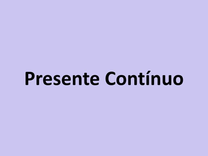 Presente Contínuo