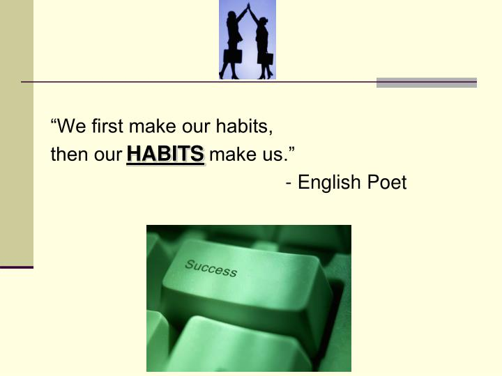 """We first make our habits,"