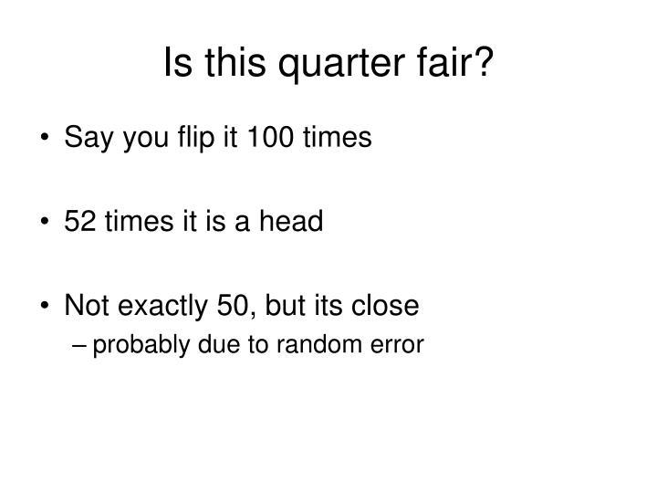 Is this quarter fair?