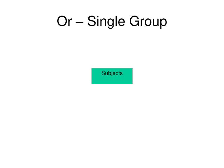 Or – Single Group