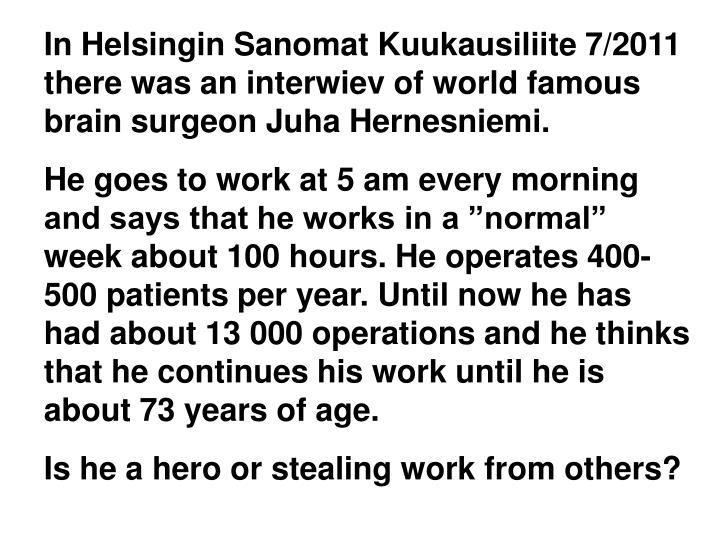 In Helsingin Sanomat Kuukausiliite 7/2011 there was an interwiev of world famous brain surgeon Juha Hernesniemi.