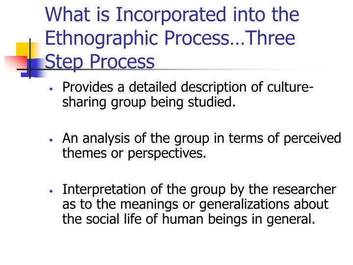 What is Incorporated into the Ethnographic Process…Three Step Process