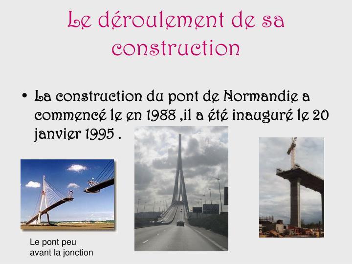 Le déroulement de sa construction