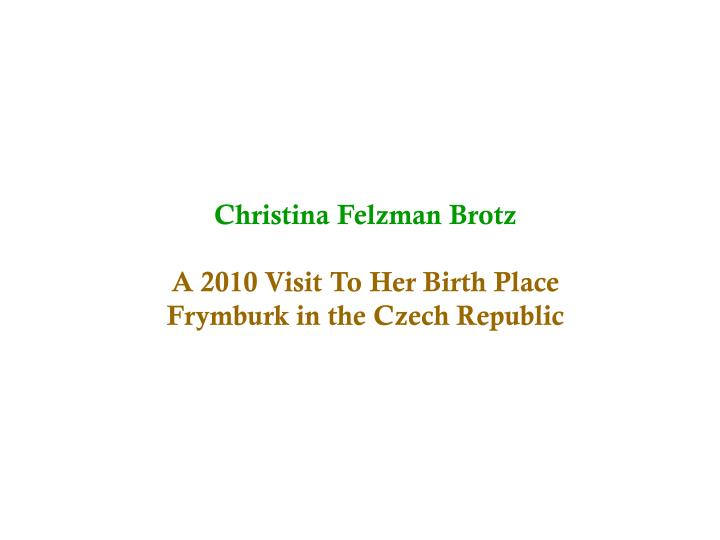 Christina felzman brotz a 2010 visit to her birth place frymburk in the czech republic